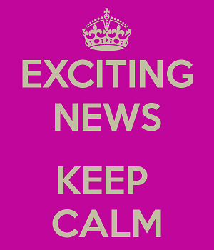 Exciting news! Keep calm!